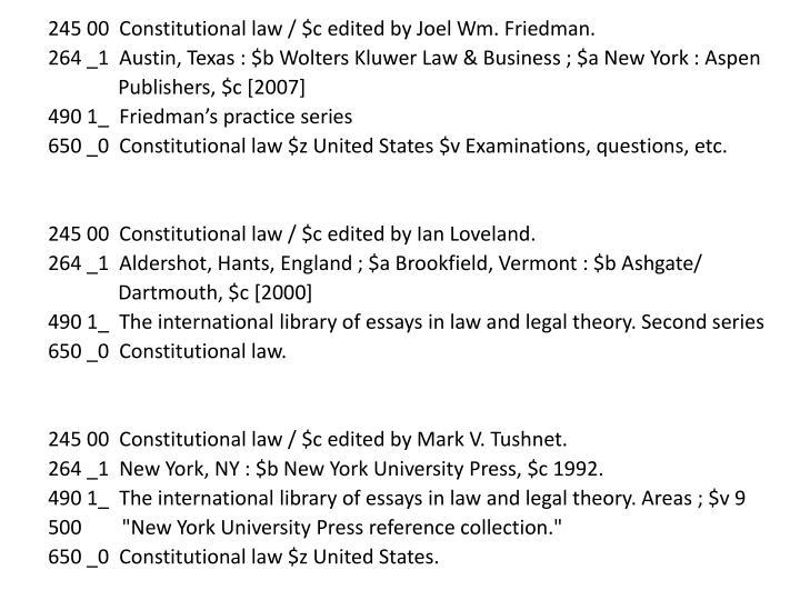 245 00  Constitutional law / $c edited by Joel Wm. Friedman.