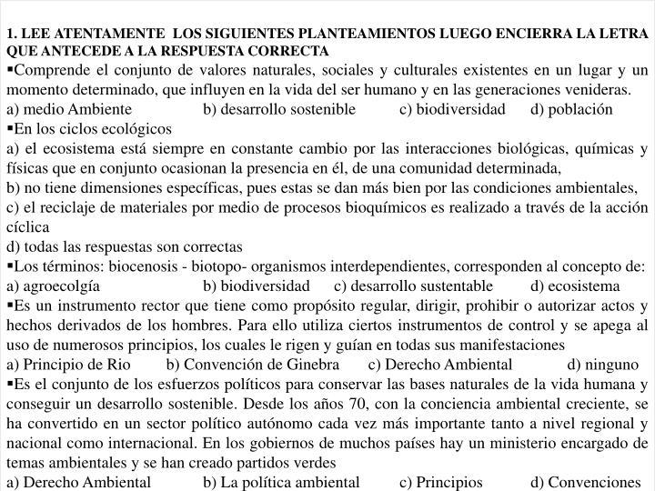 1. LEE ATENTAMENTE  LOS SIGUIENTES PLANTEAMIENTOS LUEGO ENCIERRA LA LETRA QUE ANTECEDE A LA RESPUESTA CORRECTA