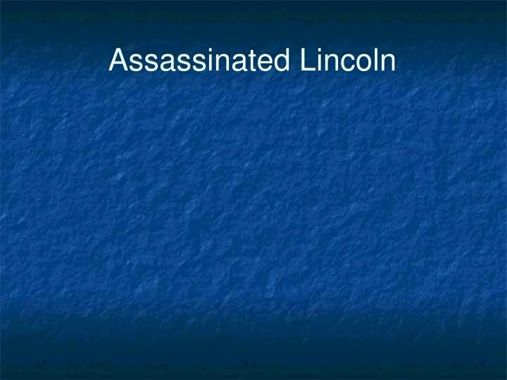 Assassinated Lincoln