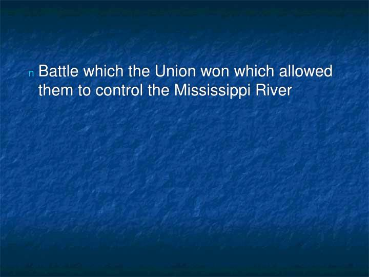 Battle which the Union won which allowed them to control the Mississippi River
