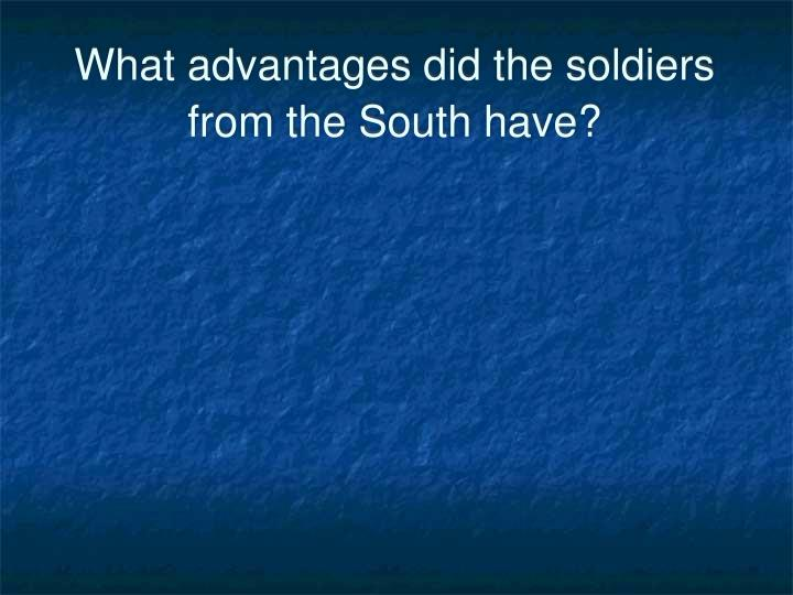 What advantages did the soldiers from the South have?