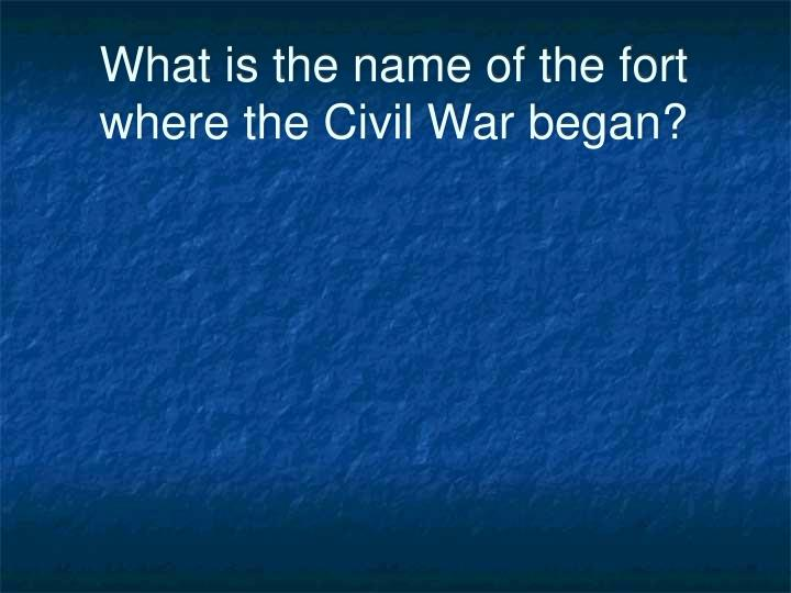 What is the name of the fort where the Civil War began?