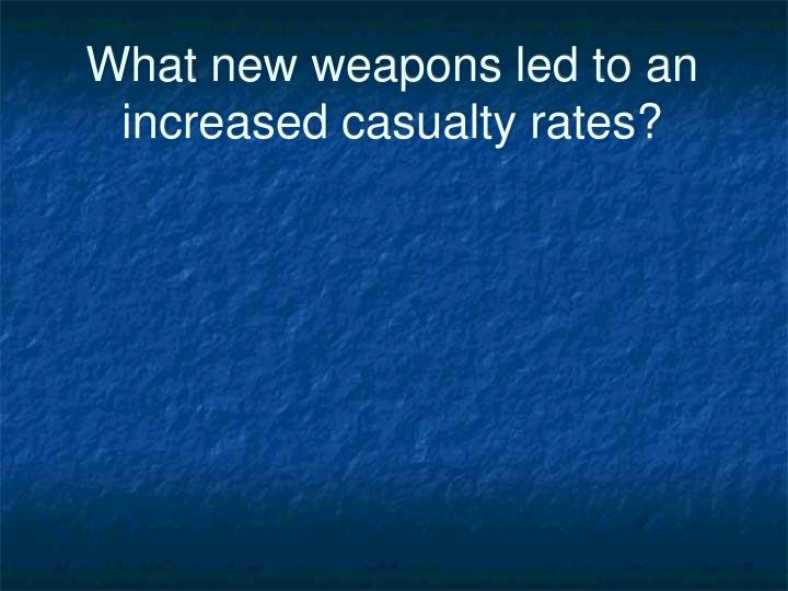 What new weapons led to an increased casualty rates?