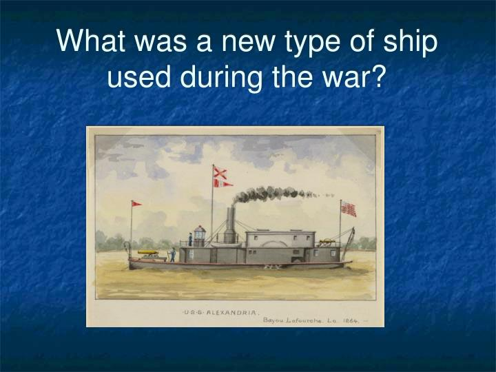 What was a new type of ship used during the war?