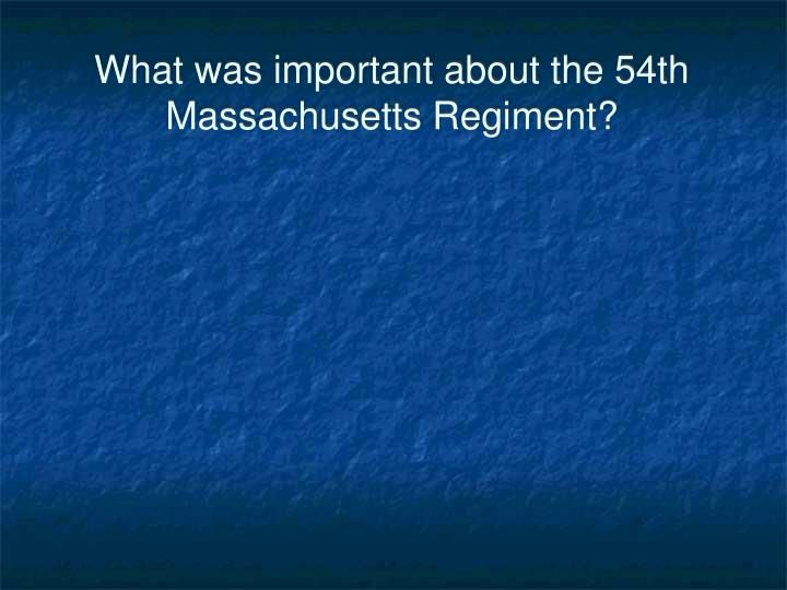 What was important about the 54th Massachusetts Regiment?