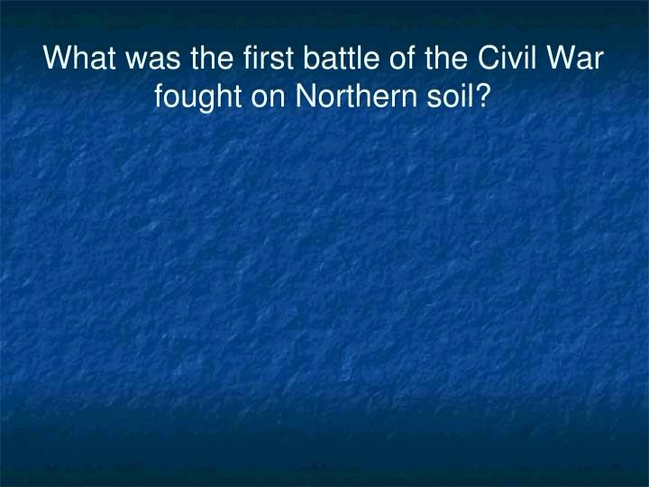 What was the first battle of the Civil War fought on Northern soil?