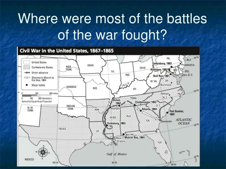 Where were most of the battles of the war fought?