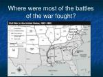 where were most of the battles of the war fought