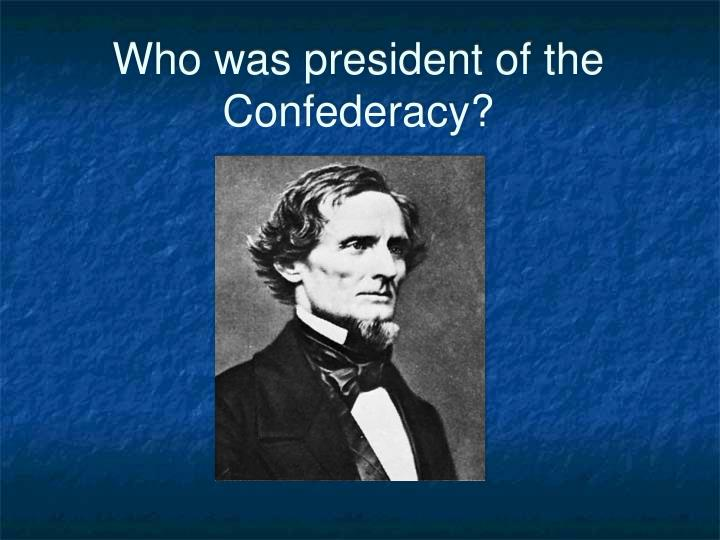 Who was president of the Confederacy?