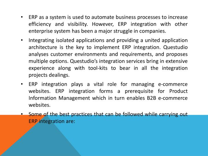 ERP as a system is used to automate business processes to increase efficiency and visibility. However, ERP integration with other enterprise system has been a major struggle in companies.