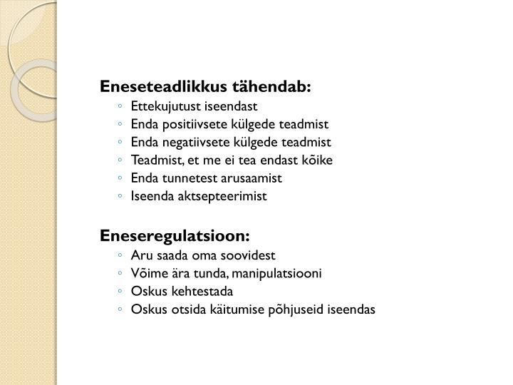 Eneseteadlikkus tähendab: