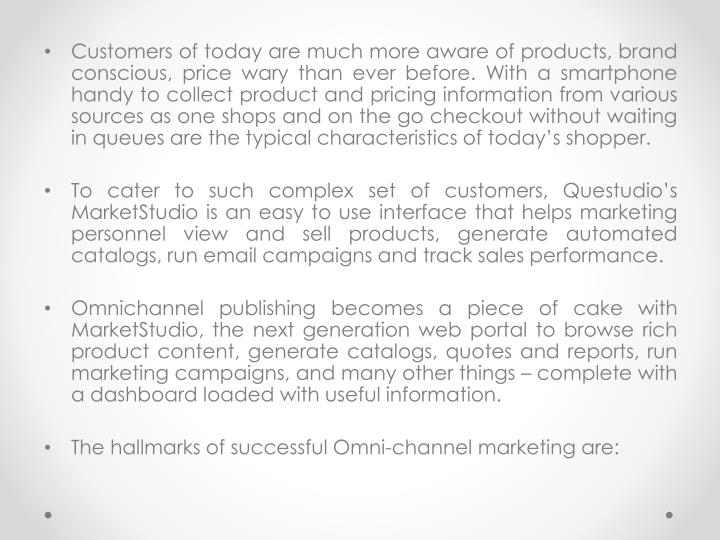 Customers of today are much more aware of products, brand conscious, price wary than ever before. Wi...