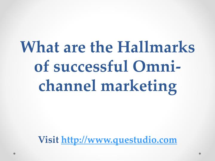what are the hallmarks of successful omni channel marketing visit http www questudio com