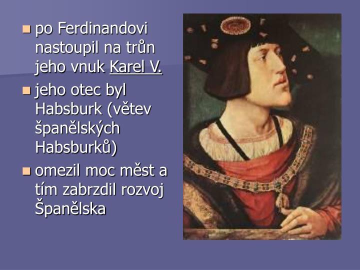 po Ferdinandovi nastoupil na trůn jeho vnuk