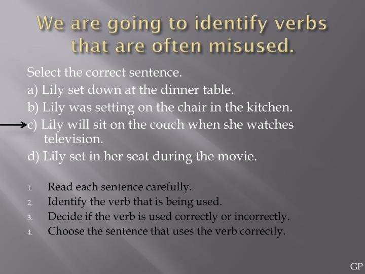 We are going to identify verbs that are often misused.