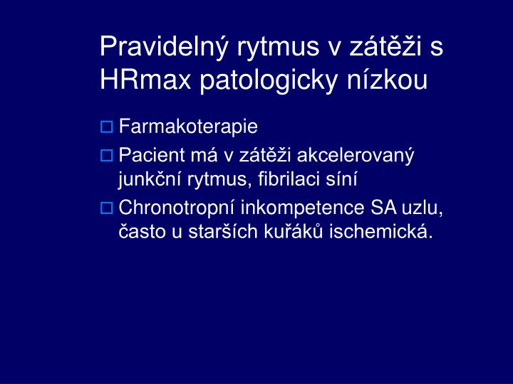 Pravidelný rytmus v zátěži s HRmax patologicky nízkou