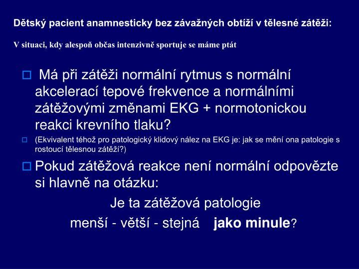 Dětský pacient anamnesticky bez závažných obtíží v tělesné zátěži:
