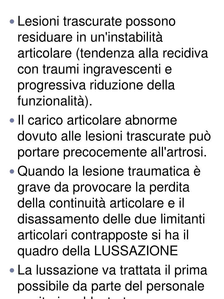 Lesioni trascurate possono residuare in un'instabilità articolare (tendenza alla recidiva con traumi ingravescenti e progressiva riduzione della funzionalità).