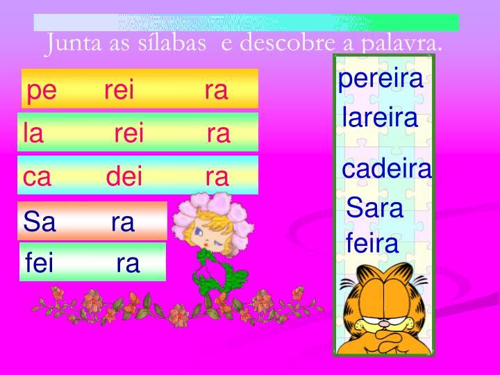 Junta as sílabas  e descobre a palavra.
