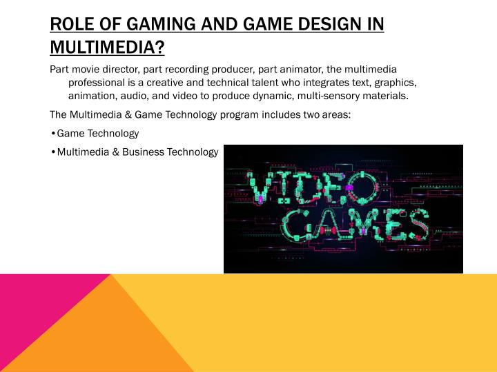 Role of gaming and game design in multimedia?