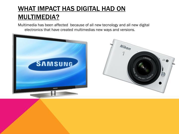 What impact has digital had on multimedia?