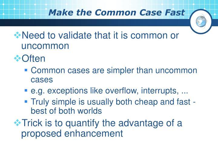 Make the Common Case Fast