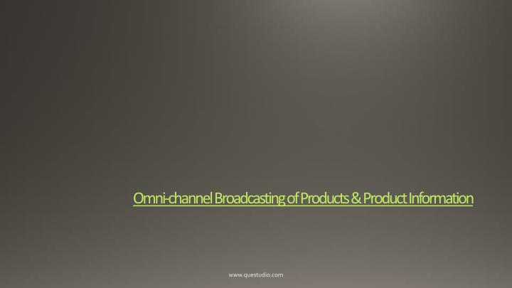 Omni-channel Broadcasting of Products & Product Information