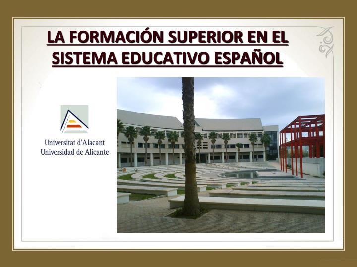 LA FORMACIÓN SUPERIOR EN EL SISTEMA EDUCATIVO ESPAÑOL