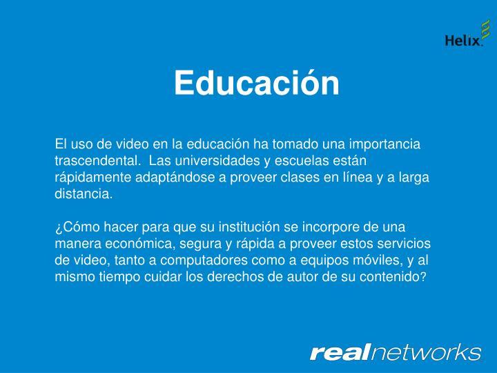 El uso de video en la educación ha tomado una importancia trascendental.  Las universidades y escuelas están rápidamente adaptándose a proveer clases en línea y a larga distancia.