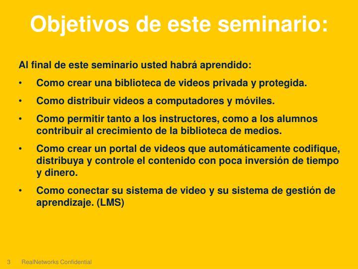 Al final de este seminario usted habrá aprendido: