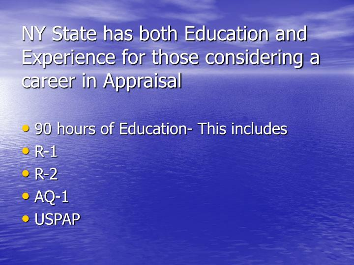 NY State has both Education and Experience for those considering a career in Appraisal