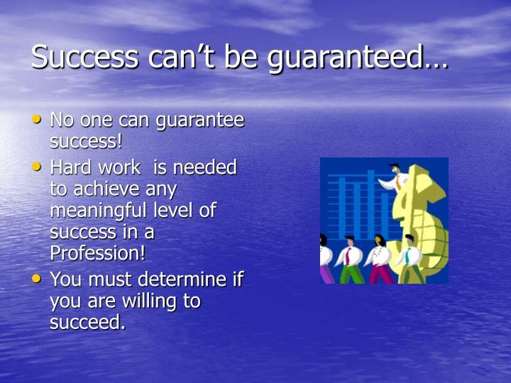 Success can't be guaranteed…