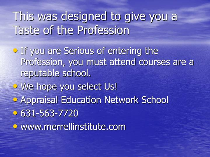 This was designed to give you a Taste of the Profession