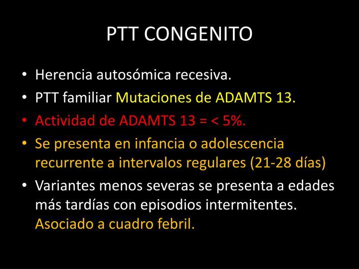 PTT CONGENITO