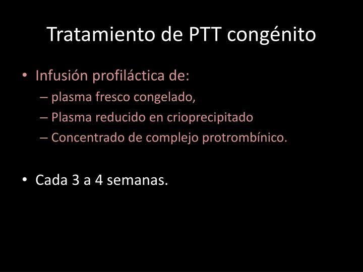 Tratamiento de PTT congénito