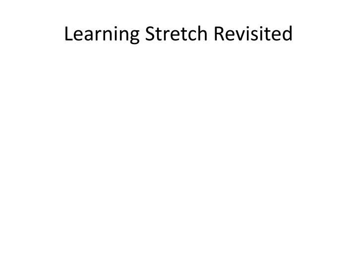 Learning Stretch Revisited