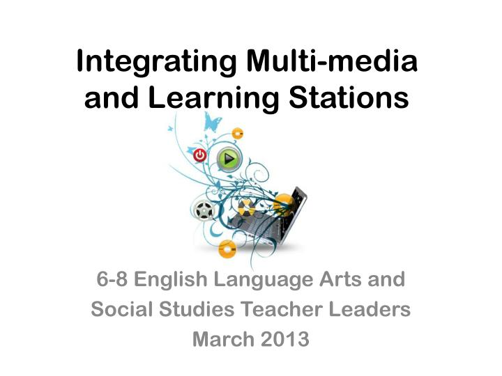 Integrating multi media and learning stations