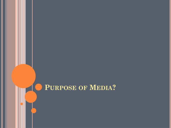Purpose of Media?