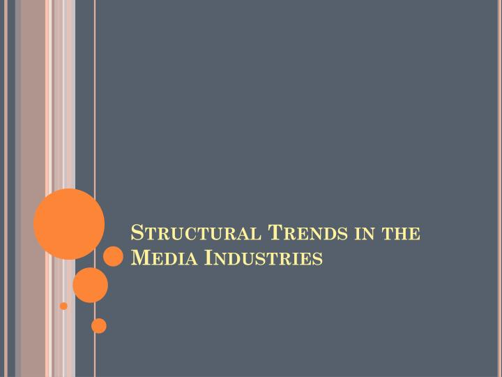 Structural Trends in the Media Industries