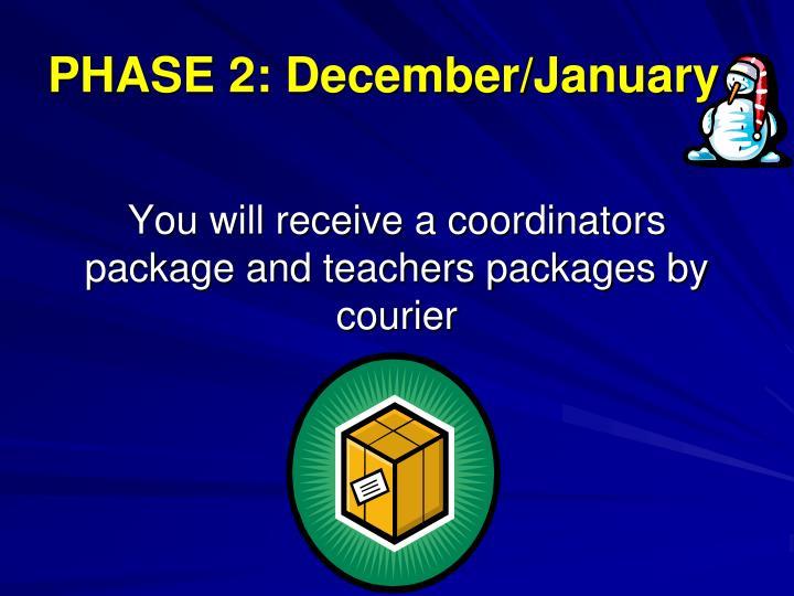 PHASE 2: December/January