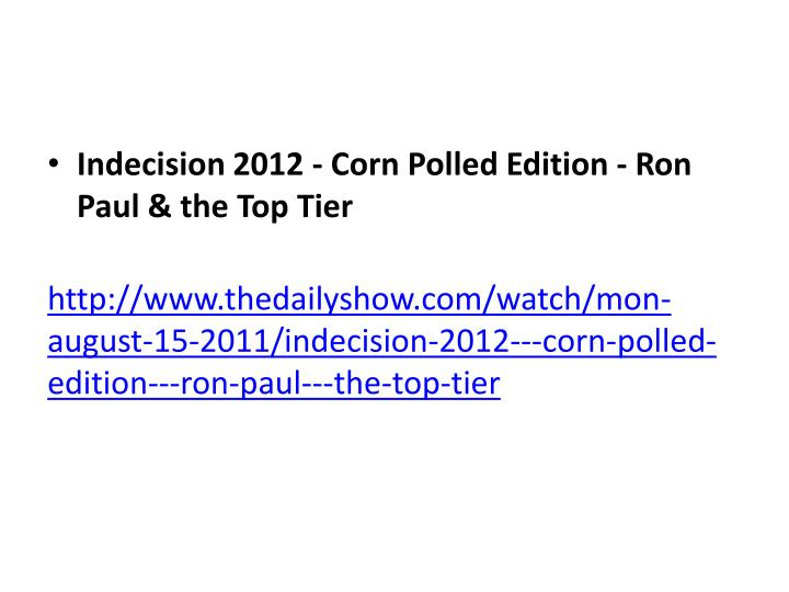 Indecision 2012 - Corn Polled Edition - Ron Paul & the Top Tier