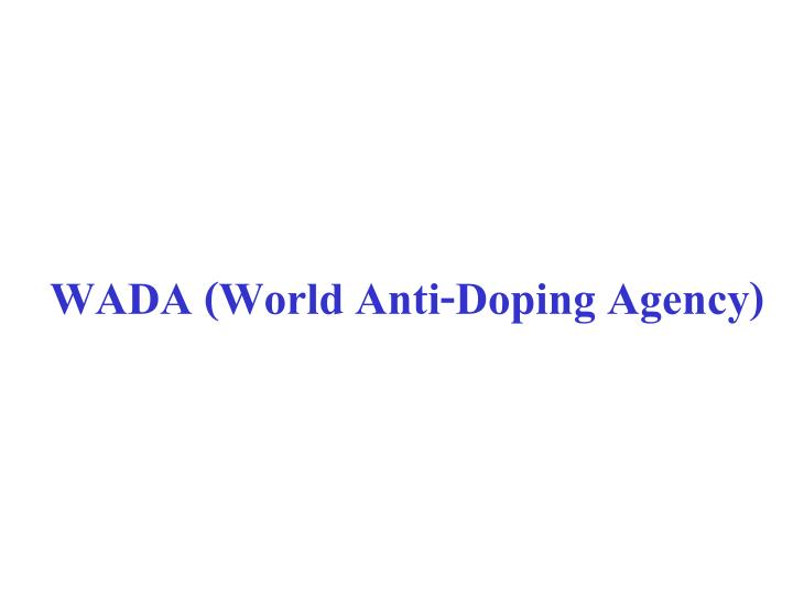 WADA (World Anti-Doping Agency)