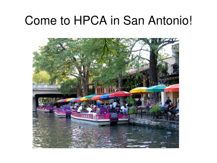Come to HPCA in San Antonio!