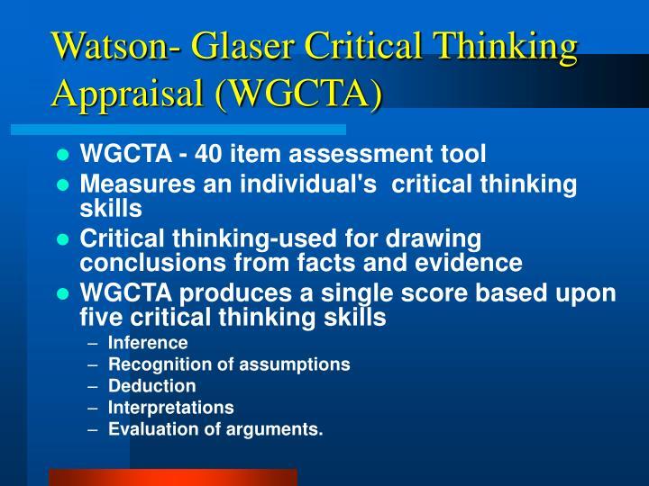 Watson- Glaser Critical Thinking Appraisal (WGCTA)