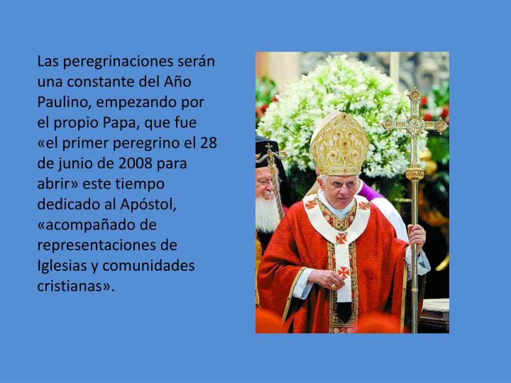 Las peregrinaciones serán una constante del Año Paulino, empezando por el propio Papa, que fue «el primer peregrino el 28 de junio de 2008 para abrir» este tiempo dedicado al Apóstol, «acompañado de representaciones de Iglesias y comunidades cristianas».