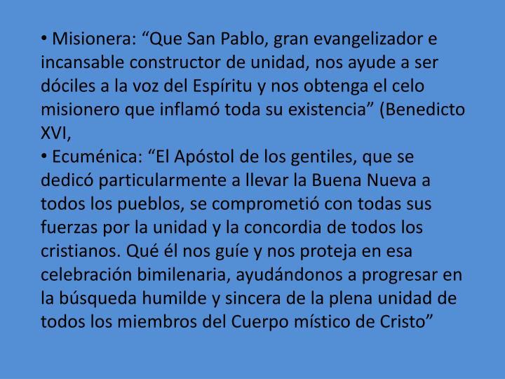 """Misionera: """"Que San Pablo, gran evangelizador e incansable constructor de unidad, nos ayude a ser dóciles a la voz del Espíritu y nos obtenga el celo misionero que inflamó toda su existencia"""" (Benedicto XVI,"""