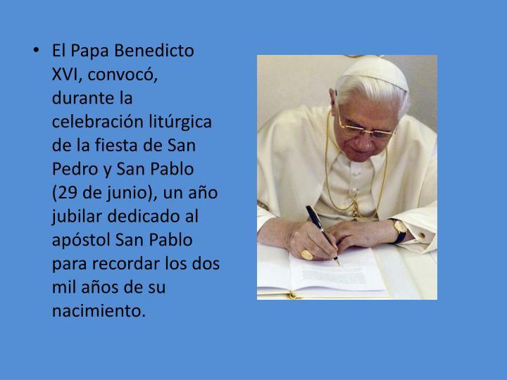 El Papa Benedicto XVI, convocó, durante la celebración litúrgica de la fiesta de San Pedro y San Pablo (29 de junio), un año jubilar dedicado al apóstol San Pablo para recordar los dos mil años de su nacimiento.
