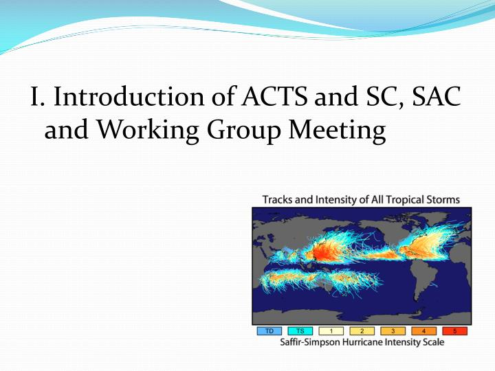 I. Introduction of ACTS and SC, SAC and Working Group Meeting