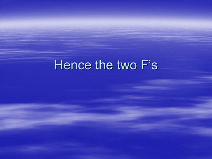 Hence the two F's