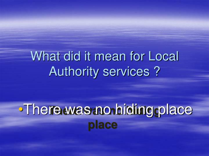 What did it mean for Local Authority services ?